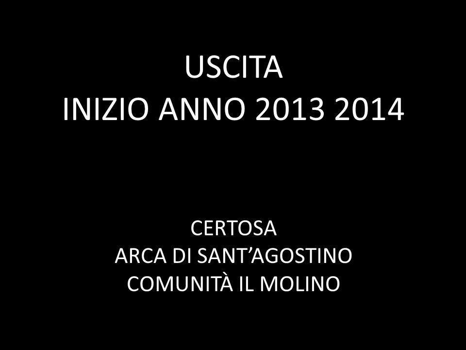 USCITA INIZIO ANNO 2013 2014 CERTOSA ARCA DI SANTAGOSTINO COMUNITÀ IL MOLINO
