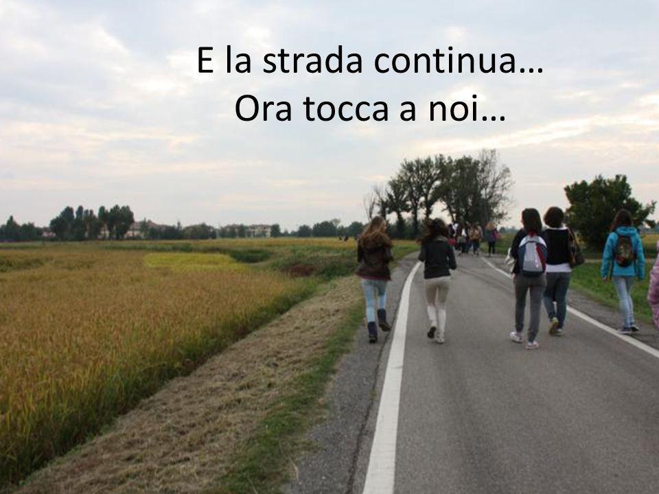 E la strada continua… Ora tocca a noi…
