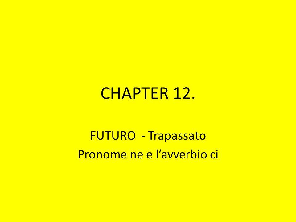 CHAPTER 12. FUTURO - Trapassato Pronome ne e lavverbio ci
