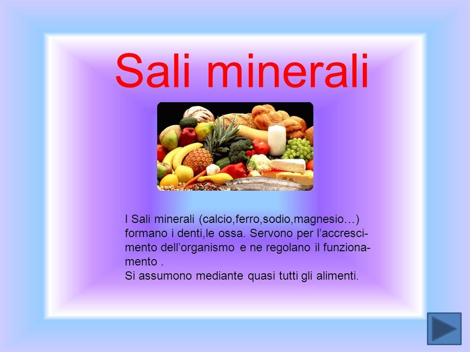 Sali minerali I Sali minerali (calcio,ferro,sodio,magnesio…) formano i denti,le ossa. Servono per laccresci- mento dellorganismo e ne regolano il funz
