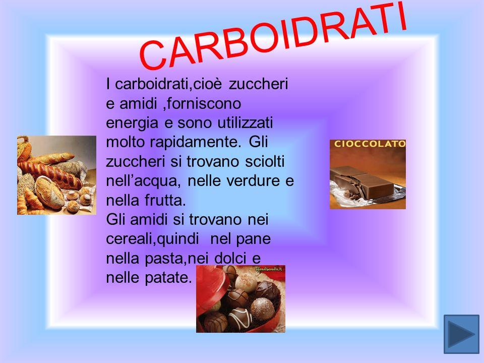 CARBOIDRATI I carboidrati,cioè zuccheri e amidi,forniscono energia e sono utilizzati molto rapidamente. Gli zuccheri si trovano sciolti nellacqua, nel