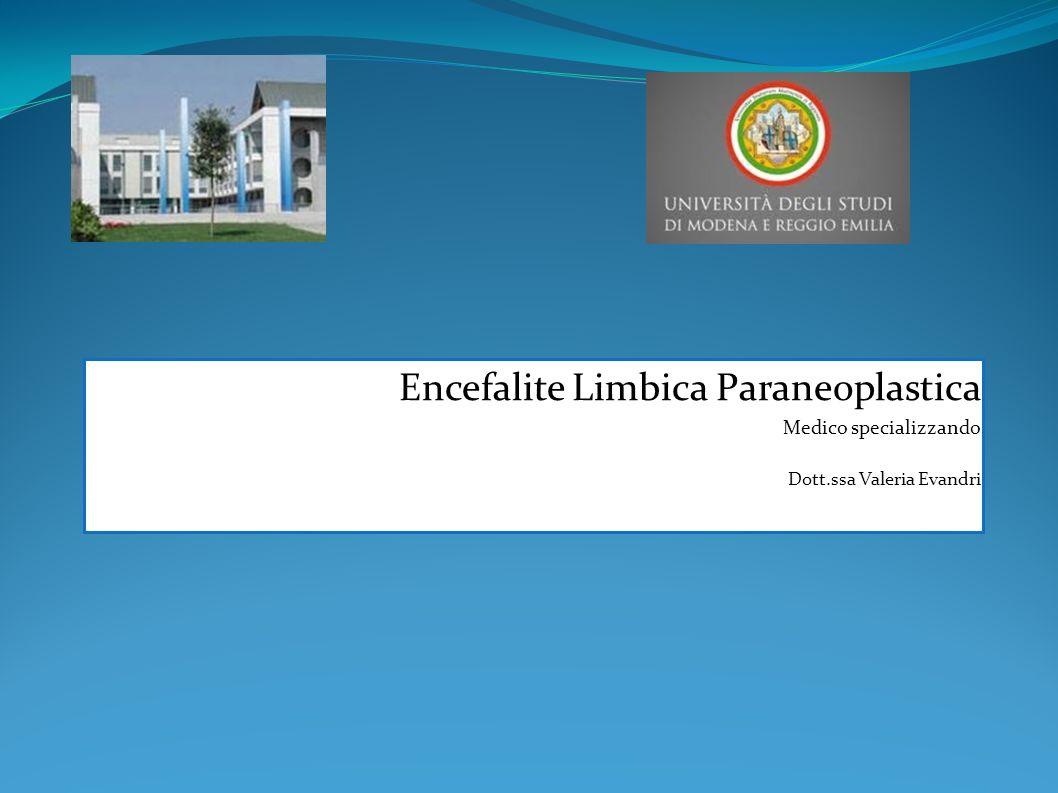 Encefalite limbica E un processo infiammatorio delle strutture del sistema limbico, di tipo autoimmune NON sempre paraneoplastico.
