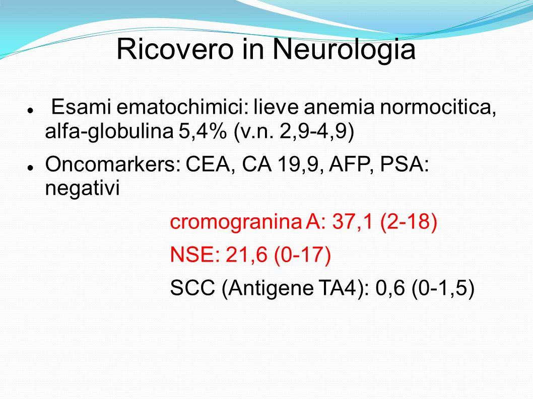 Ricovero in Neurologia Esami ematochimici: lieve anemia normocitica, alfa-globulina 5,4% (v.n.