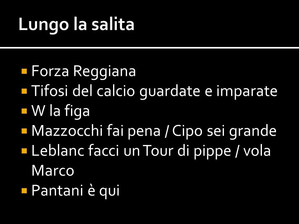 Forza Reggiana Tifosi del calcio guardate e imparate W la figa Mazzocchi fai pena / Cipo sei grande Leblanc facci un Tour di pippe / vola Marco Pantan
