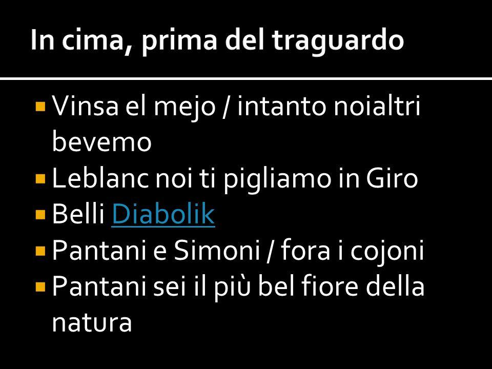 Vinsa el mejo / intanto noialtri bevemo Leblanc noi ti pigliamo in Giro Belli DiabolikDiabolik Pantani e Simoni / fora i cojoni Pantani sei il più bel