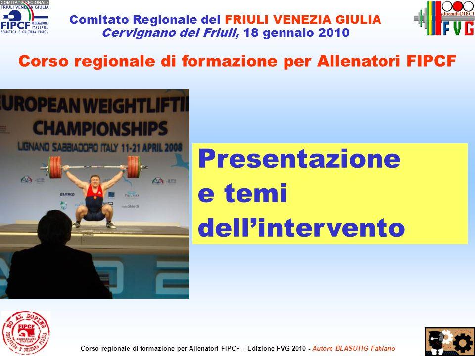 1 Comitato Regionale del FRIULI VENEZIA GIULIA Cervignano del Friuli, 18 gennaio 2010 Corso regionale di formazione per Allenatori FIPCF – Edizione FV