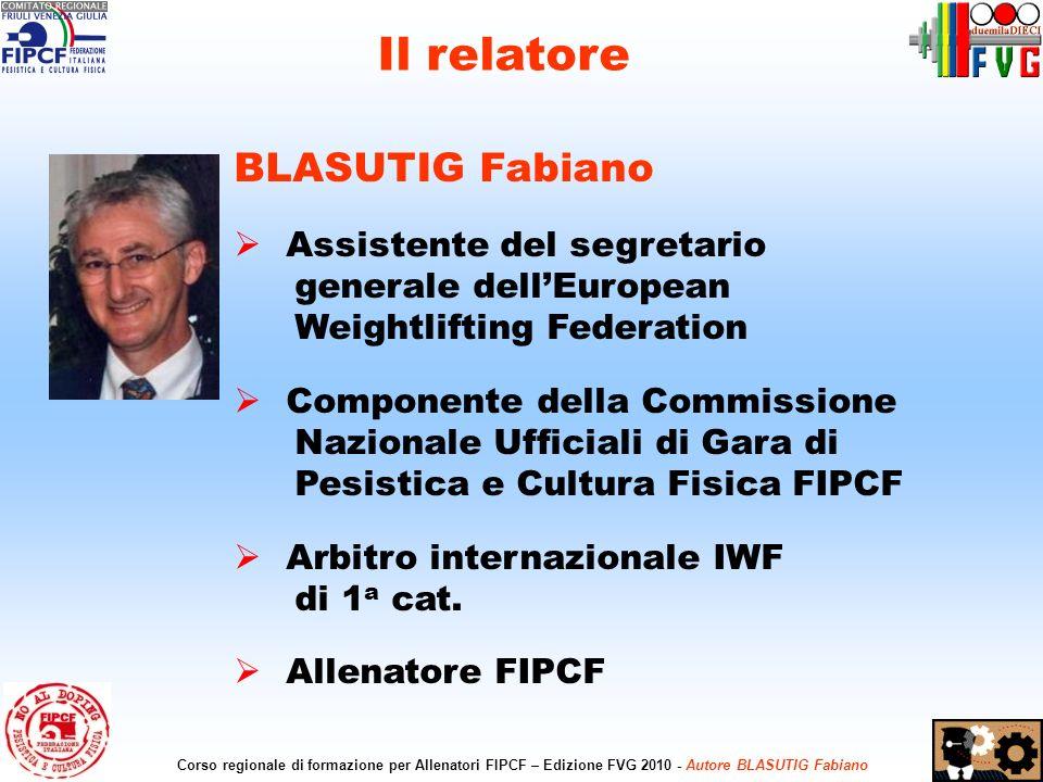 2 Corso regionale di formazione per Allenatori FIPCF – Edizione FVG 2010 - Autore BLASUTIG Fabiano BLASUTIG Fabiano Assistente del segretario generale