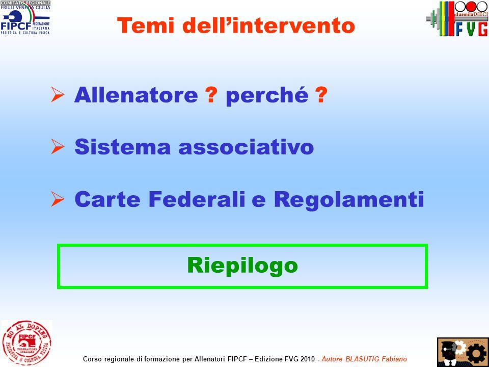 4 Corso regionale di formazione per Allenatori FIPCF – Edizione FVG 2010 - Autore BLASUTIG Fabiano Allenatore ? perché ? Sistema associativo Carte Fed