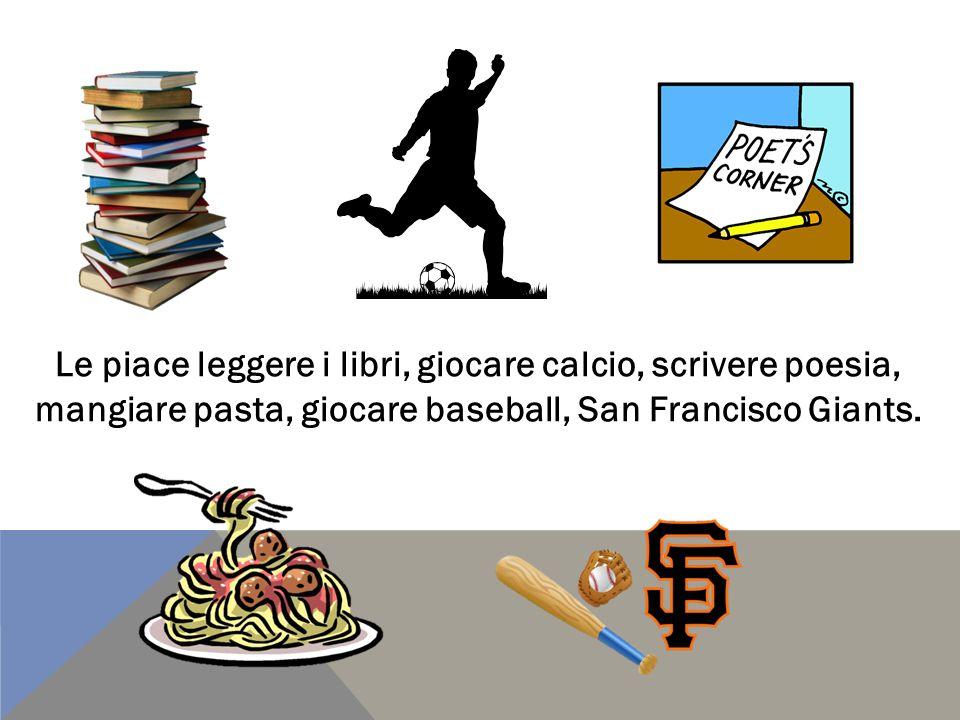 Le piace leggere i libri, giocare calcio, scrivere poesia, mangiare pasta, giocare baseball, San Francisco Giants.