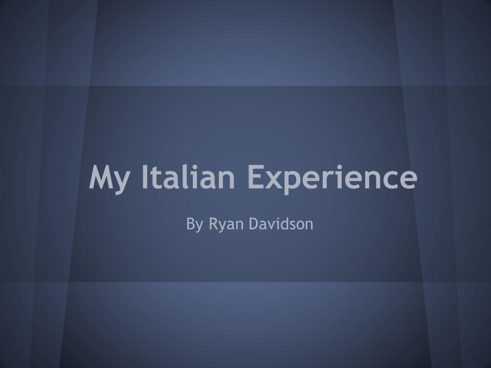 My Italian Experience By Ryan Davidson