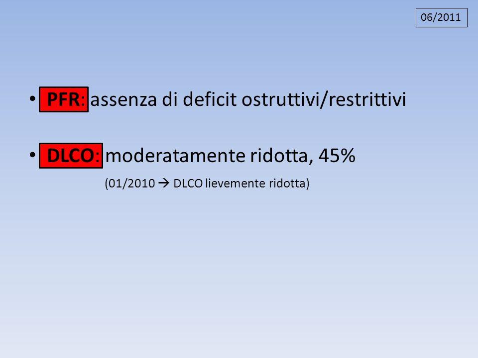 PFR: assenza di deficit ostruttivi/restrittivi DLCO: moderatamente ridotta, 45% (01/2010 DLCO lievemente ridotta) 06/2011