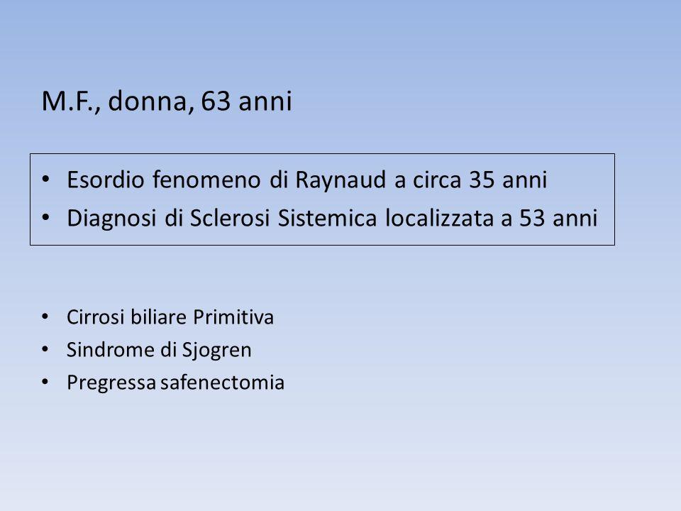 M.F., donna, 63 anni Esordio fenomeno di Raynaud a circa 35 anni Diagnosi di Sclerosi Sistemica localizzata a 53 anni Cirrosi biliare Primitiva Sindro