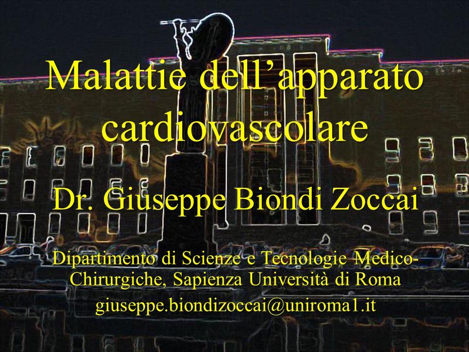 Malattie dellapparato cardiovascolare Dr. Giuseppe Biondi Zoccai Dipartimento di Scienze e Tecnologie Medico- Chirurgiche, Sapienza Università di Roma