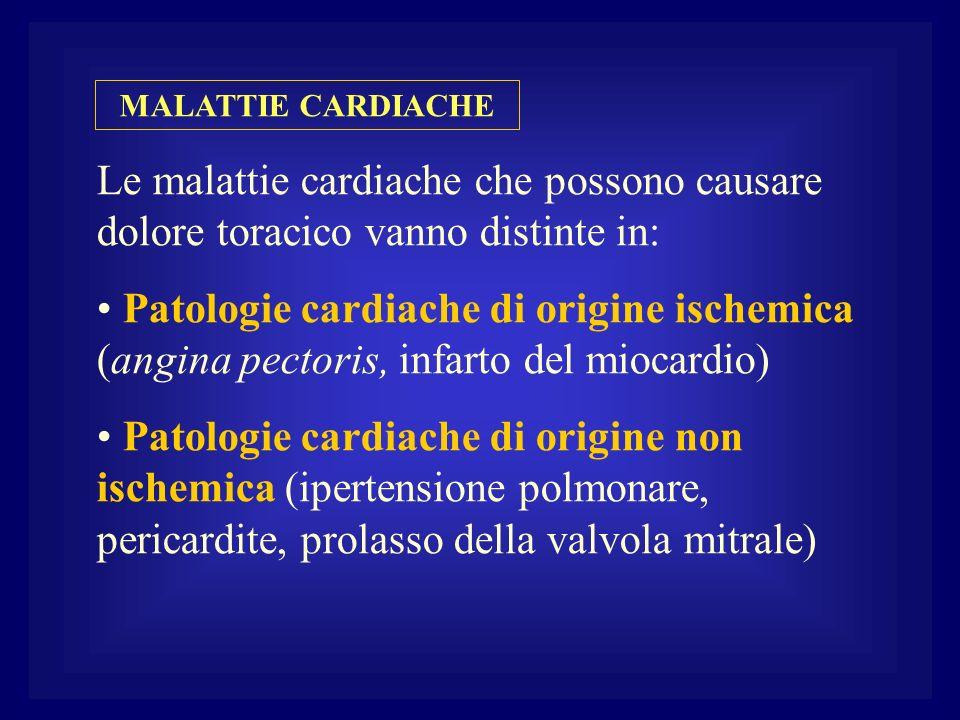 MALATTIE CARDIACHE Le malattie cardiache che possono causare dolore toracico vanno distinte in: Patologie cardiache di origine ischemica (angina pecto