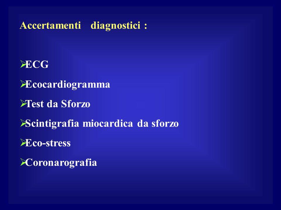 Accertamenti diagnostici : ECG Ecocardiogramma Test da Sforzo Scintigrafia miocardica da sforzo Eco-stress Coronarografia