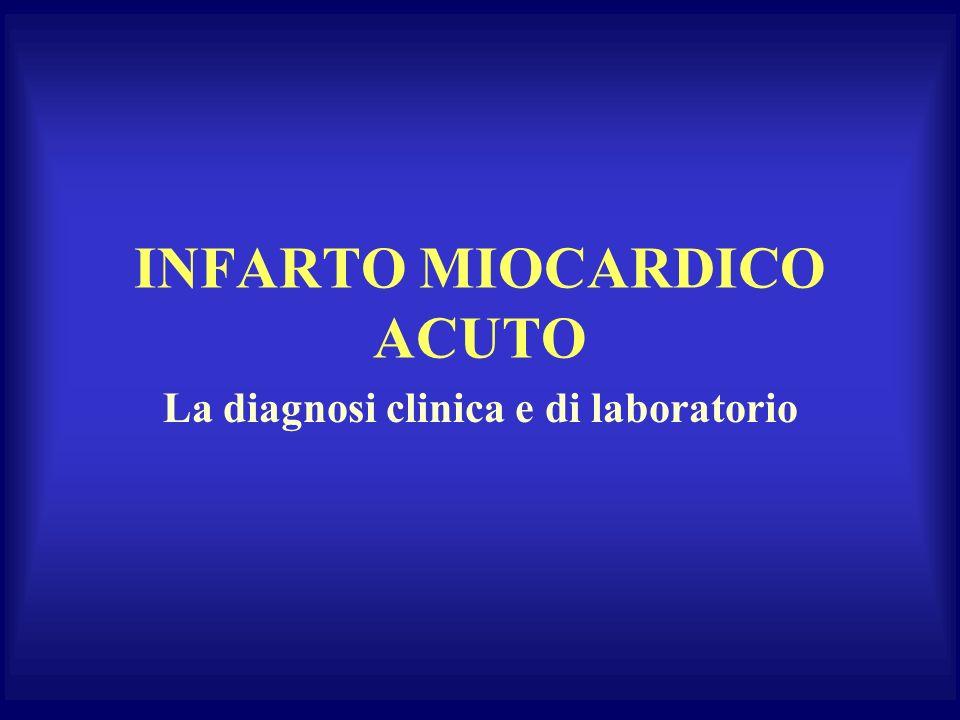 INFARTO MIOCARDICO ACUTO La diagnosi clinica e di laboratorio