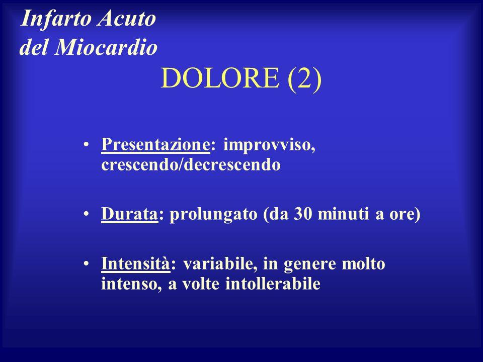 DOLORE (2) Presentazione: improvviso, crescendo/decrescendo Durata: prolungato (da 30 minuti a ore) Intensità: variabile, in genere molto intenso, a v