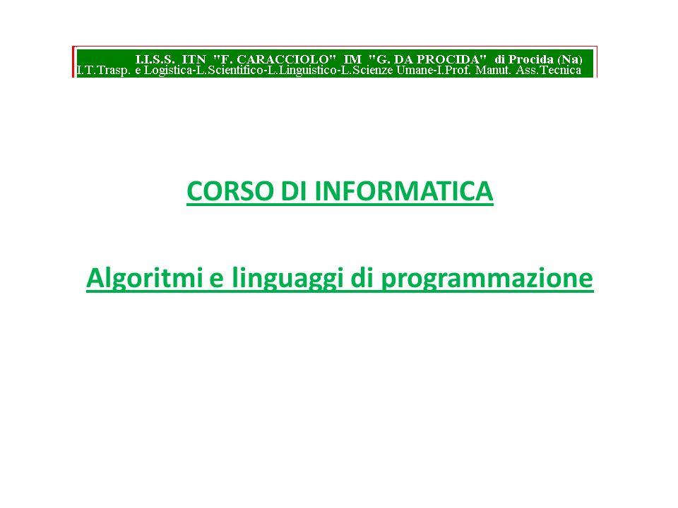 CORSO DI INFORMATICA Algoritmi e linguaggi di programmazione