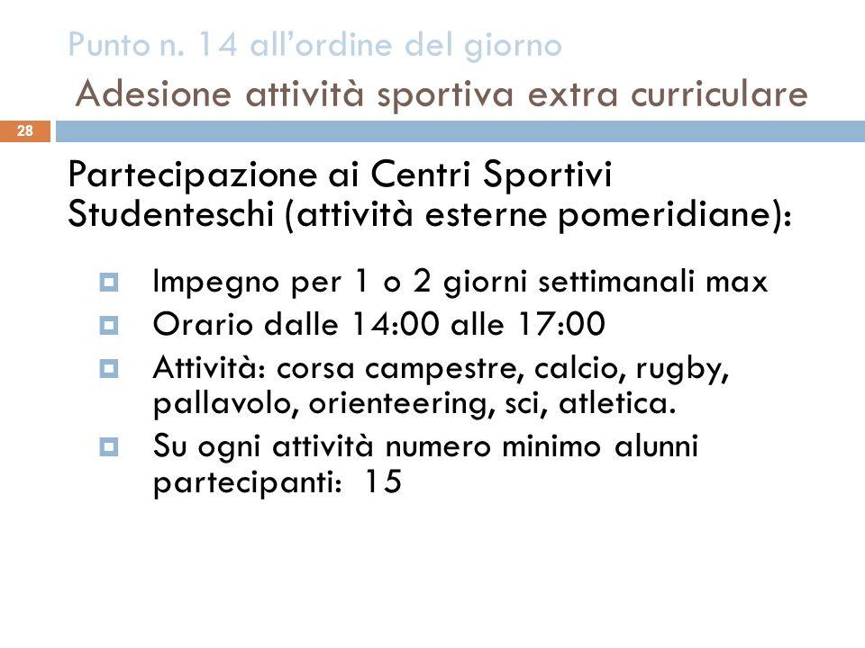 Punto n. 14 allordine del giorno Adesione attività sportiva extra curriculare 28 Partecipazione ai Centri Sportivi Studenteschi (attività esterne pome