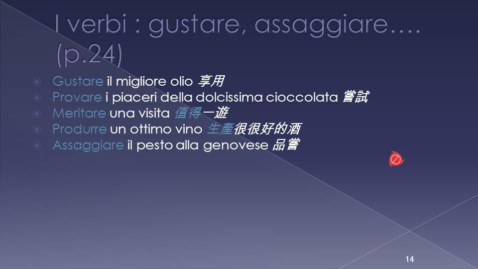 Gustare il migliore olio Provare i piaceri della dolcissima cioccolata Meritare una visita Produrre un ottimo vino Assaggiare il pesto alla genovese 1