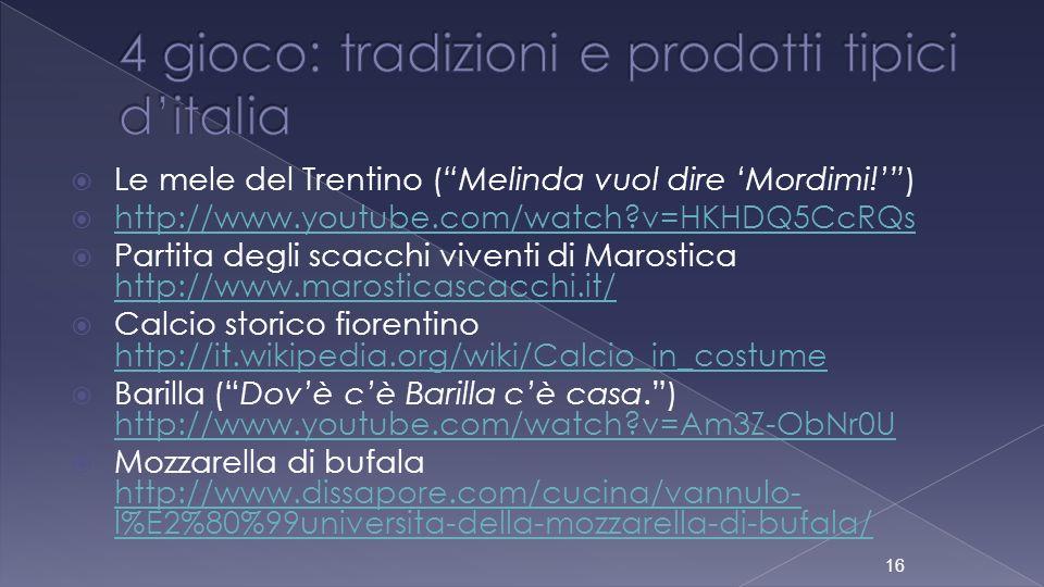 Le mele del Trentino (Melinda vuol dire Mordimi!) http://www.youtube.com/watch?v=HKHDQ5CcRQs Partita degli scacchi viventi di Marostica http://www.mar