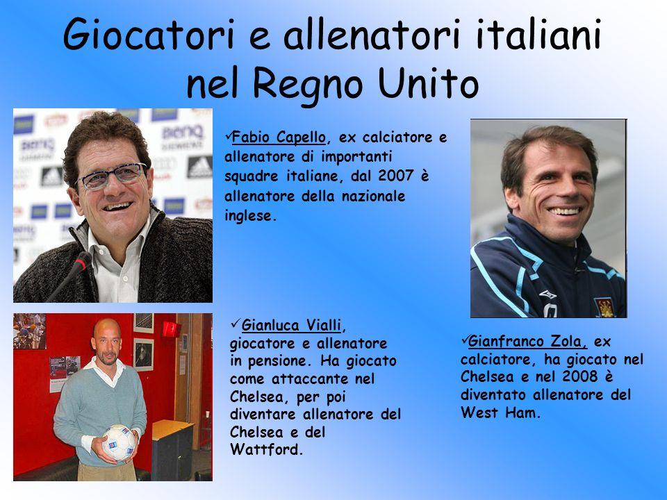 Giocatori e allenatori italiani nel Regno Unito Fabio Capello, ex calciatore e allenatore di importanti squadre italiane, dal 2007 è allenatore della