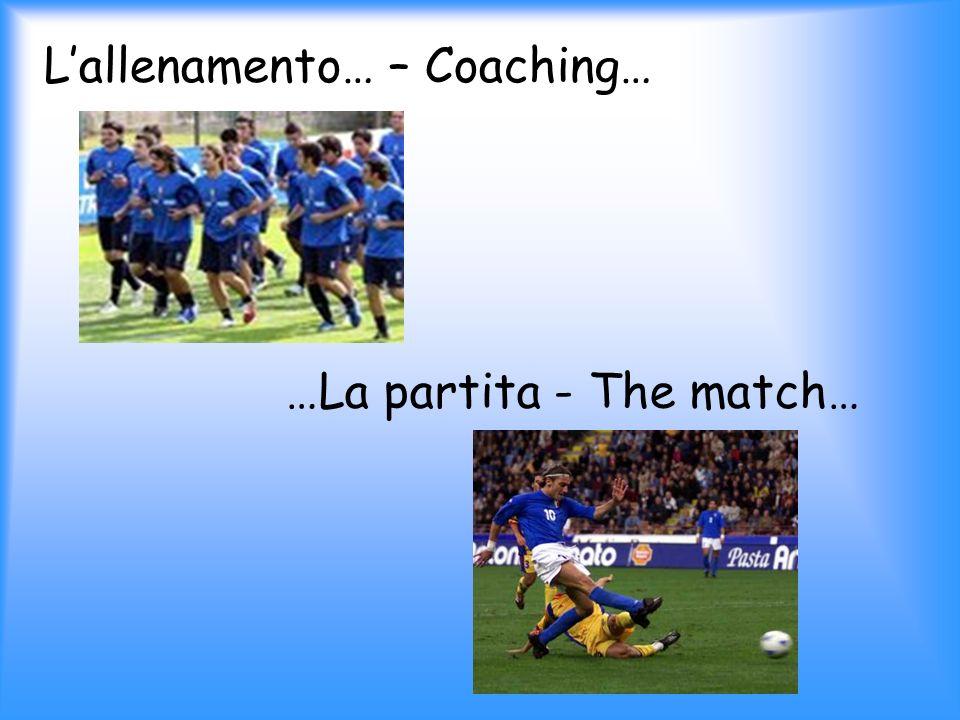 Lallenamento… – Coaching… …La partita - The match…