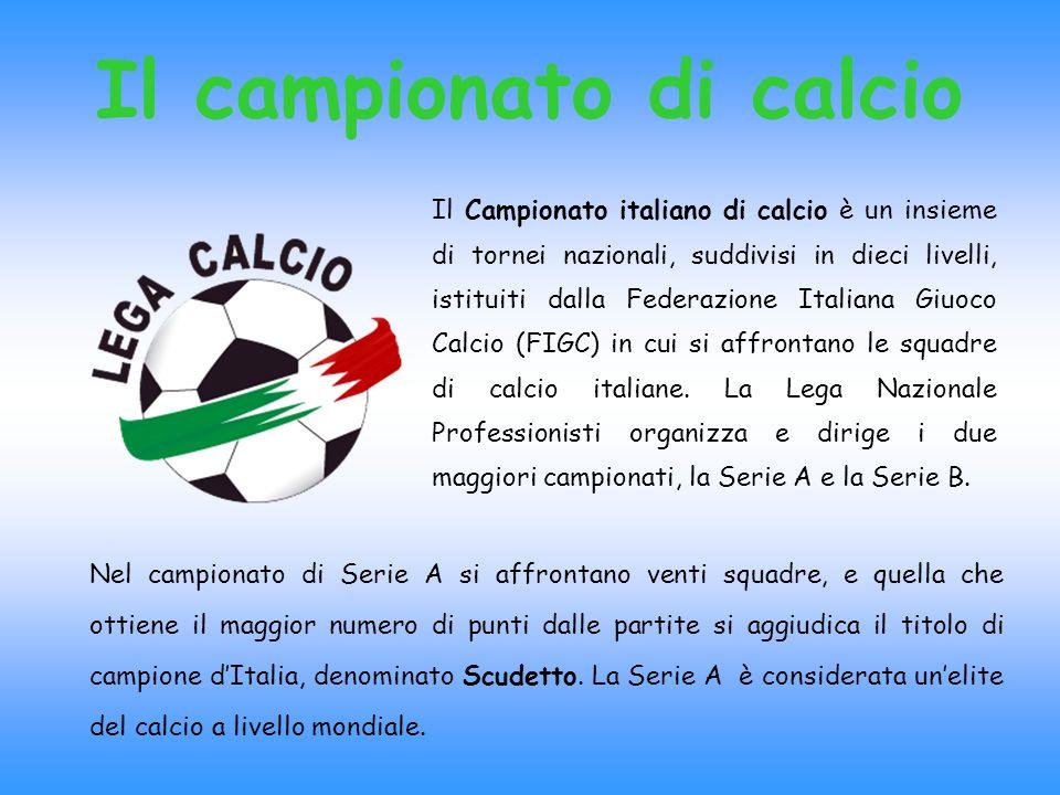 Il campionato di calcio Il Campionato italiano di calcio è un insieme di tornei nazionali, suddivisi in dieci livelli, istituiti dalla Federazione Ita