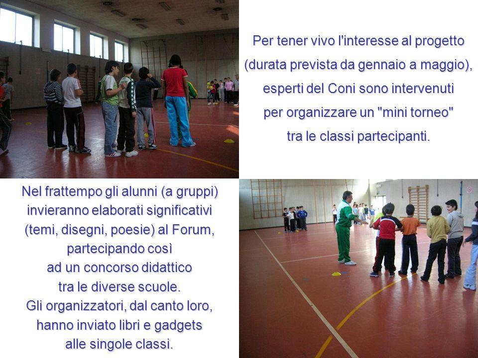Per tener vivo l interesse al progetto (durata prevista da gennaio a maggio), esperti del Coni sono intervenuti per organizzare un mini torneo tra le classi partecipanti.