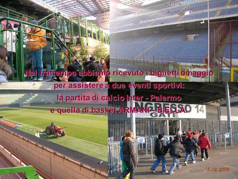 Nel frattempo abbiamo ricevuto i biglietti omaggio per assistere a due eventi sportivi: la partita di calcio Inter - Palermo e quella di basket ARMANI - BIELLA.