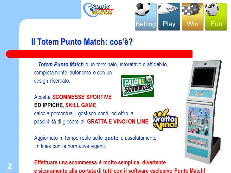 2 2 Totem Punto Match Il Totem Punto Match è un terminale, interattivo e affidabile, completamente autonomo e con un design ricercato. SCOMMESSE SPORT