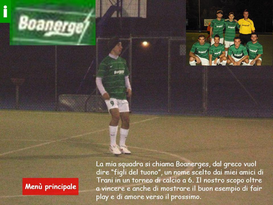 i La mia squadra si chiama Boanerges, dal greco vuol dire figli del tuono, un nome scelto dai miei amici di Trani in un torneo di calcio a 6.