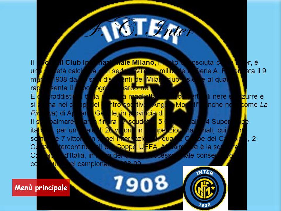 F. C. Inter Il Football Club Internazionale Milano, meglio conosciuta come Inter, è una società calcistica con sede a Milano, militante in Serie A. Fu