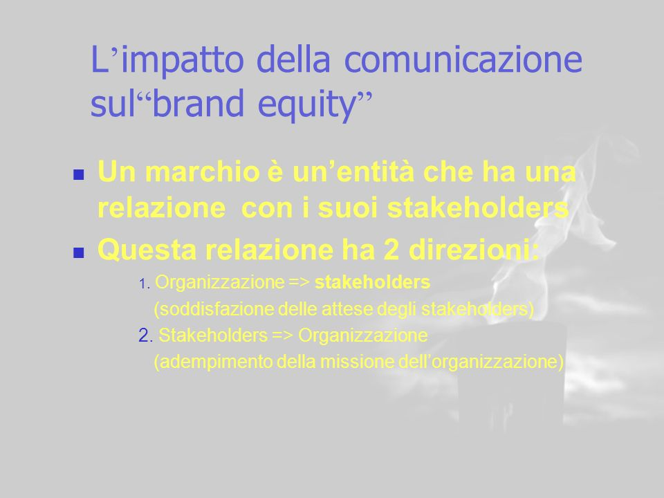 18 L impatto della comunicazione sul brand equity Un marchio è unentità che ha una relazione con i suoi stakeholders Questa relazione ha 2 direzioni: