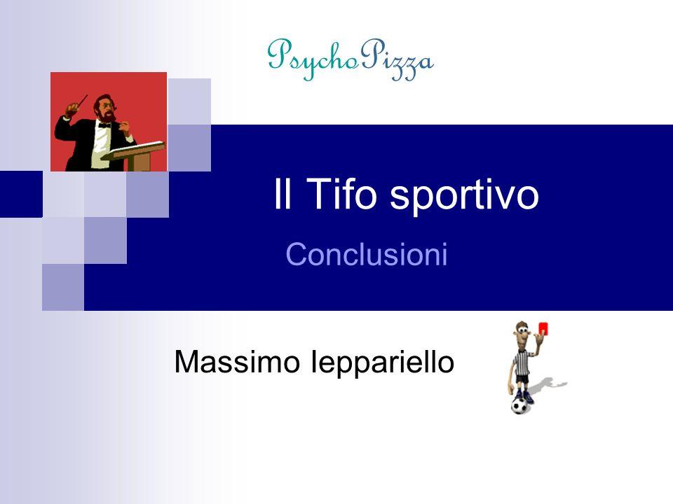Massimo Ieppariello Il Tifo sportivo Conclusioni PsychoPizza