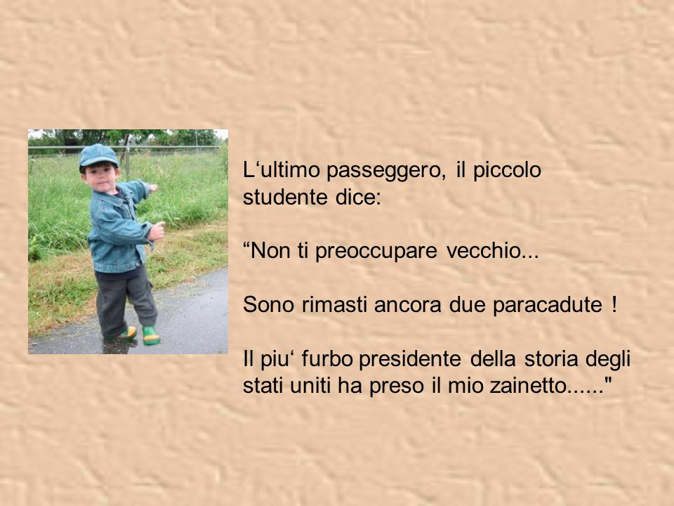 Il quarto passeggiero, il papa, dice al quinto passeggiero, un piccolo studente: