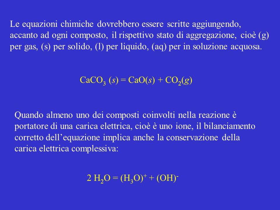 Le equazioni chimiche dovrebbero essere scritte aggiungendo, accanto ad ogni composto, il rispettivo stato di aggregazione, cioè (g) per gas, (s) per