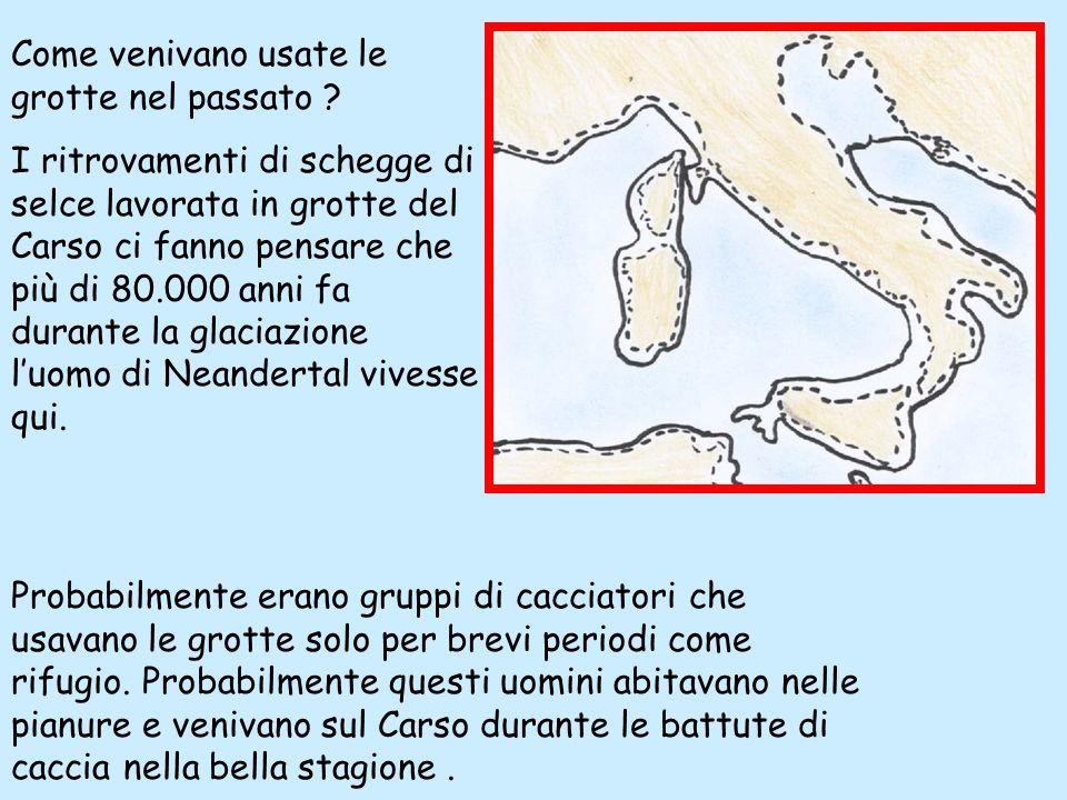 Come venivano usate le grotte nel passato ? I ritrovamenti di schegge di selce lavorata in grotte del Carso ci fanno pensare che più di 80.000 anni fa