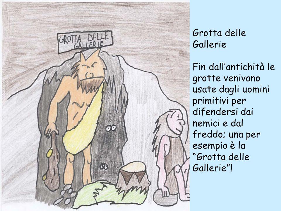 Grotta delle Gallerie Fin dallantichità le grotte venivano usate dagli uomini primitivi per difendersi dai nemici e dal freddo; una per esempio è la G