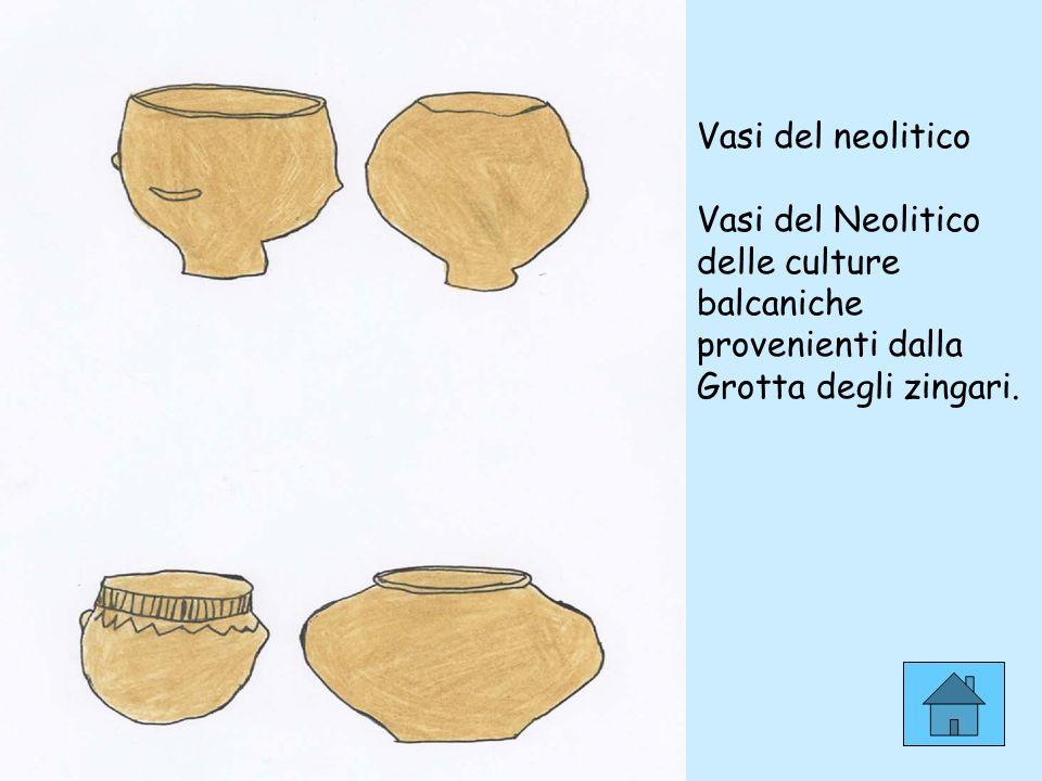 Vasi del neolitico Vasi del Neolitico delle culture balcaniche provenienti dalla Grotta degli zingari.