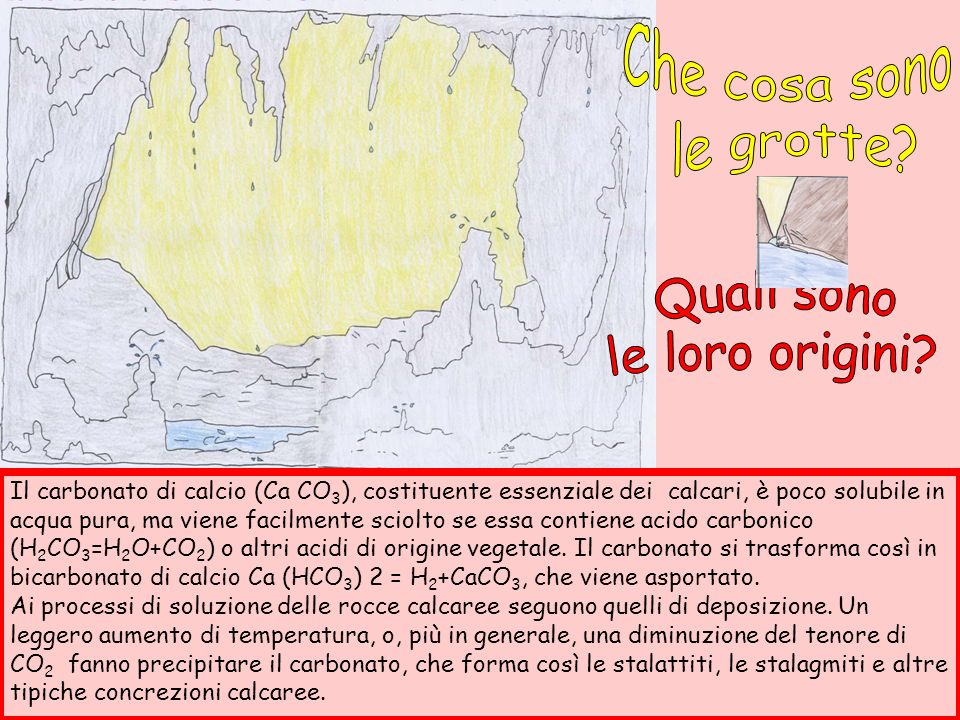 Il carbonato di calcio (Ca CO 3 ), costituente essenziale dei calcari, è poco solubile in acqua pura, ma viene facilmente sciolto se essa contiene aci