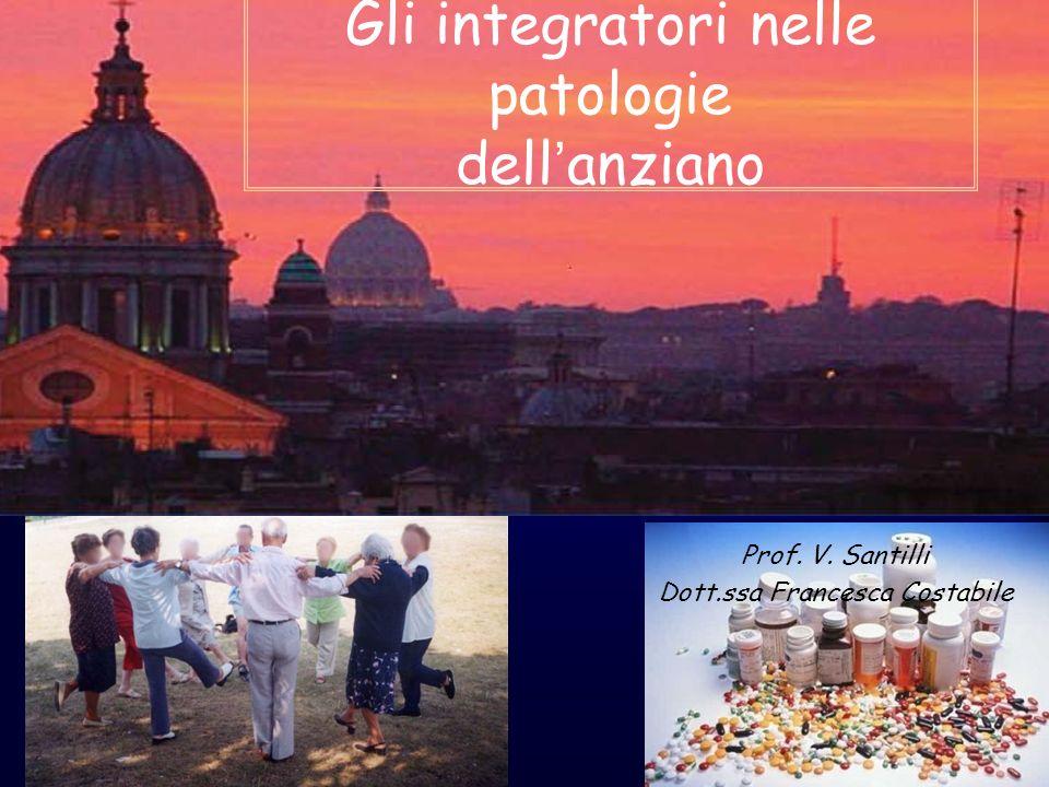 Gli integratori nelle patologie dellanziano Prof. V. Santilli Dott.ssa Francesca Costabile