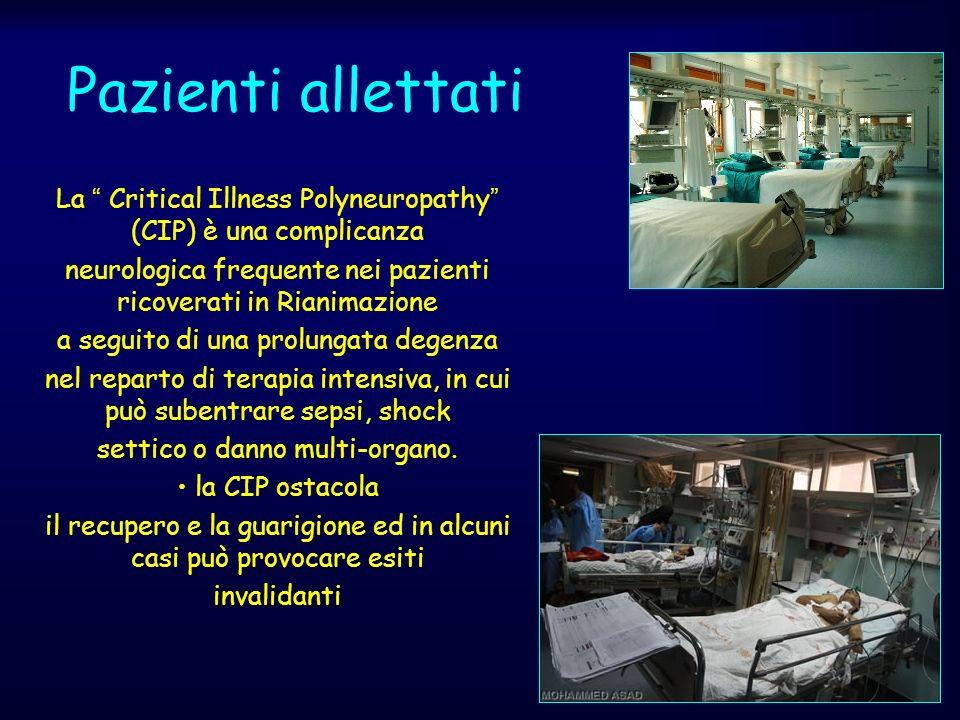 Pazienti allettati La Critical Illness Polyneuropathy (CIP) è una complicanza neurologica frequente nei pazienti ricoverati in Rianimazione a seguito