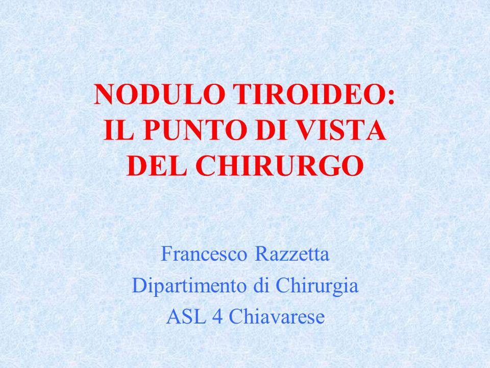 NODULO TIROIDEO: IL PUNTO DI VISTA DEL CHIRURGO Francesco Razzetta Dipartimento di Chirurgia ASL 4 Chiavarese