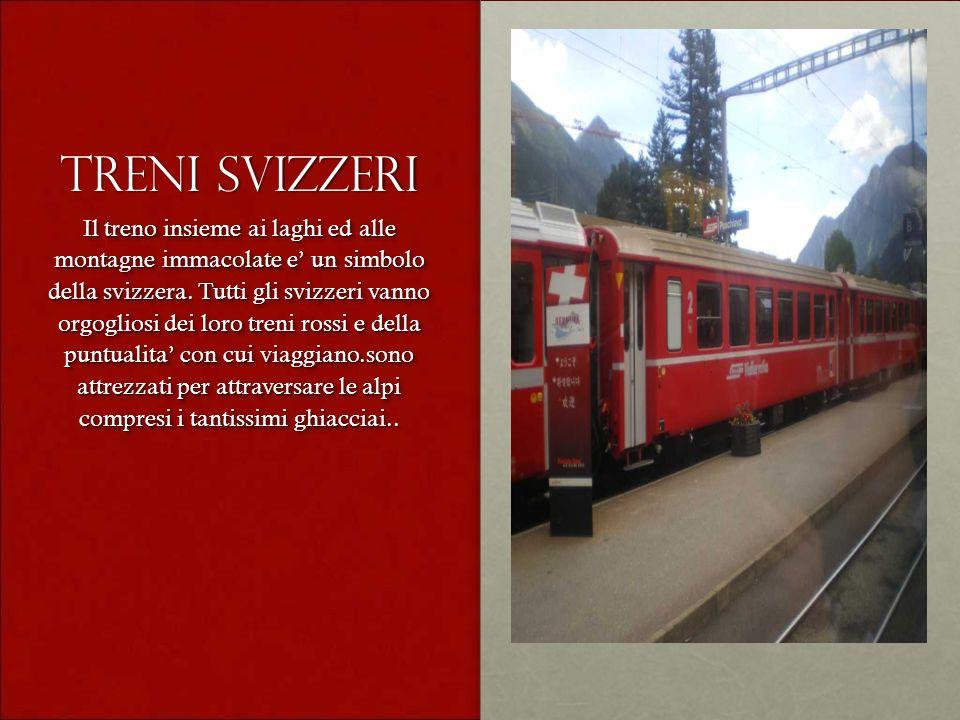 Treni svizzeri Il treno insieme ai laghi ed alle montagne immacolate e un simbolo della svizzera. Tutti gli svizzeri vanno orgogliosi dei loro treni r