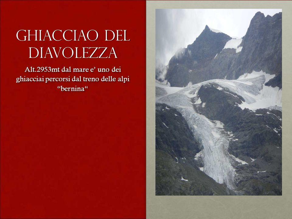 Ghiacciao del diavolezza Alt.2953mt dal mare e uno dei ghiacciai percorsi dal treno delle alpi bernina