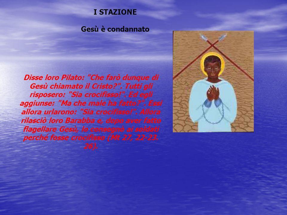 I STAZIONE Gesù è condannato Disse loro Pilato: