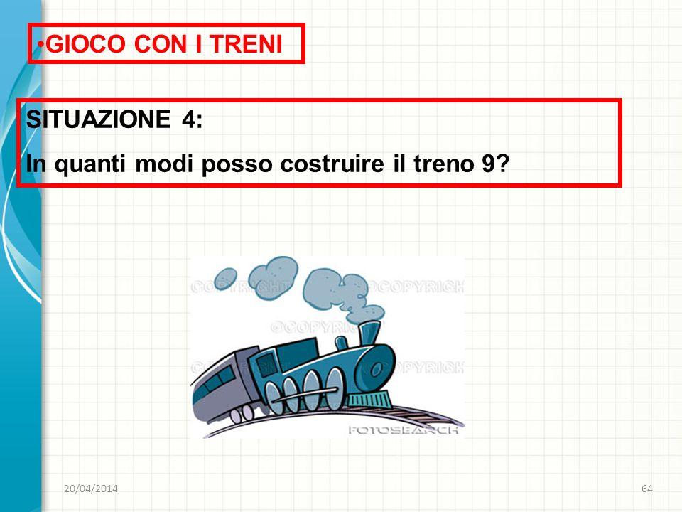 20/04/201464 GIOCO CON I TRENI SITUAZIONE 4: In quanti modi posso costruire il treno 9?