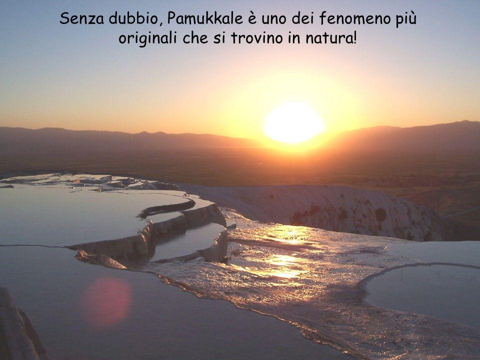 Senza dubbio, Pamukkale è uno dei fenomeno più originali che si trovino in natura!