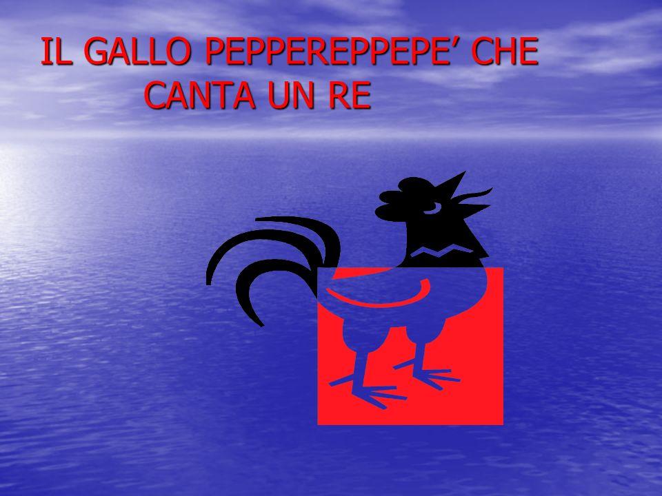 IL GALLO PEPPEREPPEPE CHE CANTA UN RE